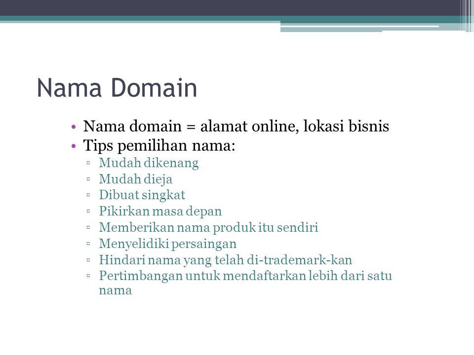 Nama Domain Nama domain = alamat online, lokasi bisnis Tips pemilihan nama: ▫Mudah dikenang ▫Mudah dieja ▫Dibuat singkat ▫Pikirkan masa depan ▫Memberi