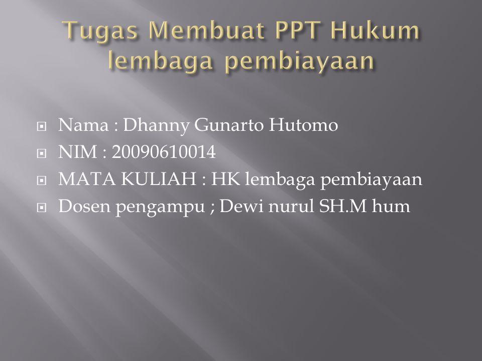  Nama : Dhanny Gunarto Hutomo  NIM : 20090610014  MATA KULIAH : HK lembaga pembiayaan  Dosen pengampu ; Dewi nurul SH.M hum