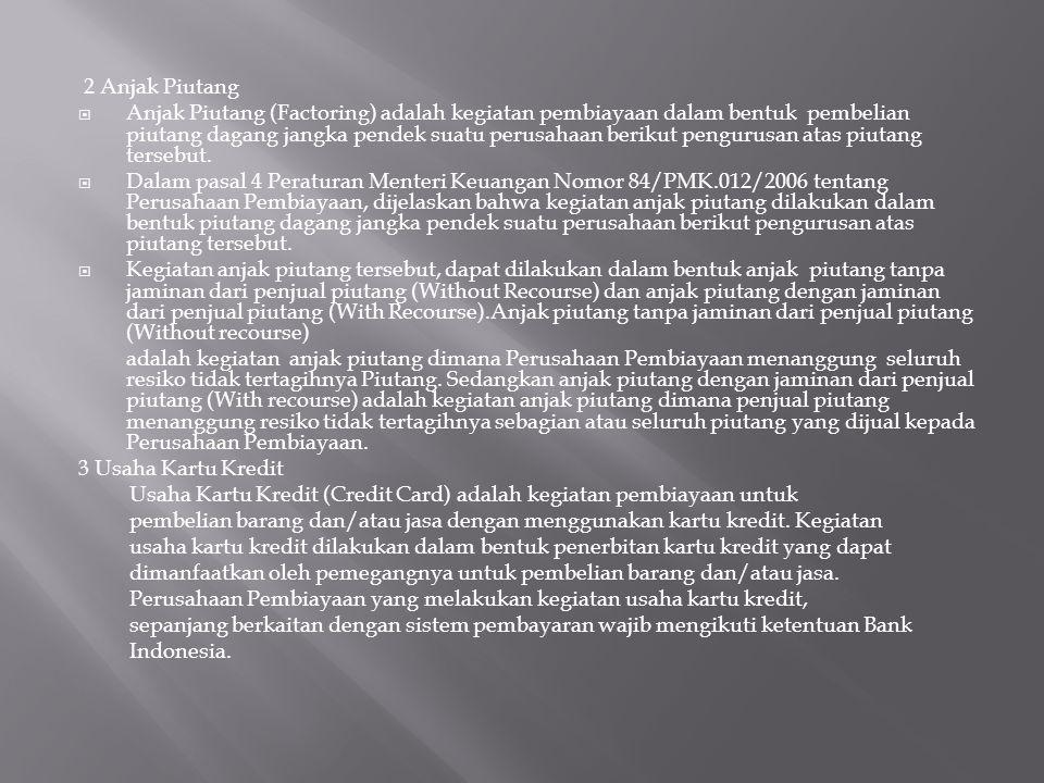 2 Anjak Piutang  Anjak Piutang (Factoring) adalah kegiatan pembiayaan dalam bentuk pembelian piutang dagang jangka pendek suatu perusahaan berikut pe