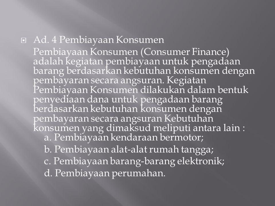  Ad. 4 Pembiayaan Konsumen Pembiayaan Konsumen (Consumer Finance) adalah kegiatan pembiayaan untuk pengadaan barang berdasarkan kebutuhan konsumen de