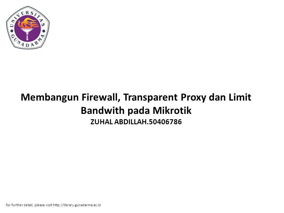 Abstrak ABSTRAKSI ZUHAL ABDILLAH.50406786 Membangun Firewall, Transparent Proxy dan Limit Bandwith pada Mikrotik RouterOS PI, Jurusan Teknik Infomatika.