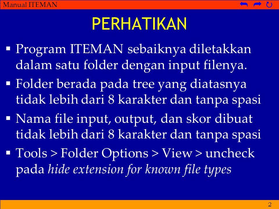 Manual ITEMAN   Enter the name of the input file:  Ketikkan nama serta extension file data yang formatnya sesuai dengan Program ITEMAN  Pada input file, 4 baris pertama adalah command sbb: Baris-1: Jumlah Soal_0_N_Jumlah Karakter ID Baris-2: Kunci Jawaban Baris-3: Jumlah Pilihan Jawaban Baris-4: Olah (Y/N) atau Dimensi 3