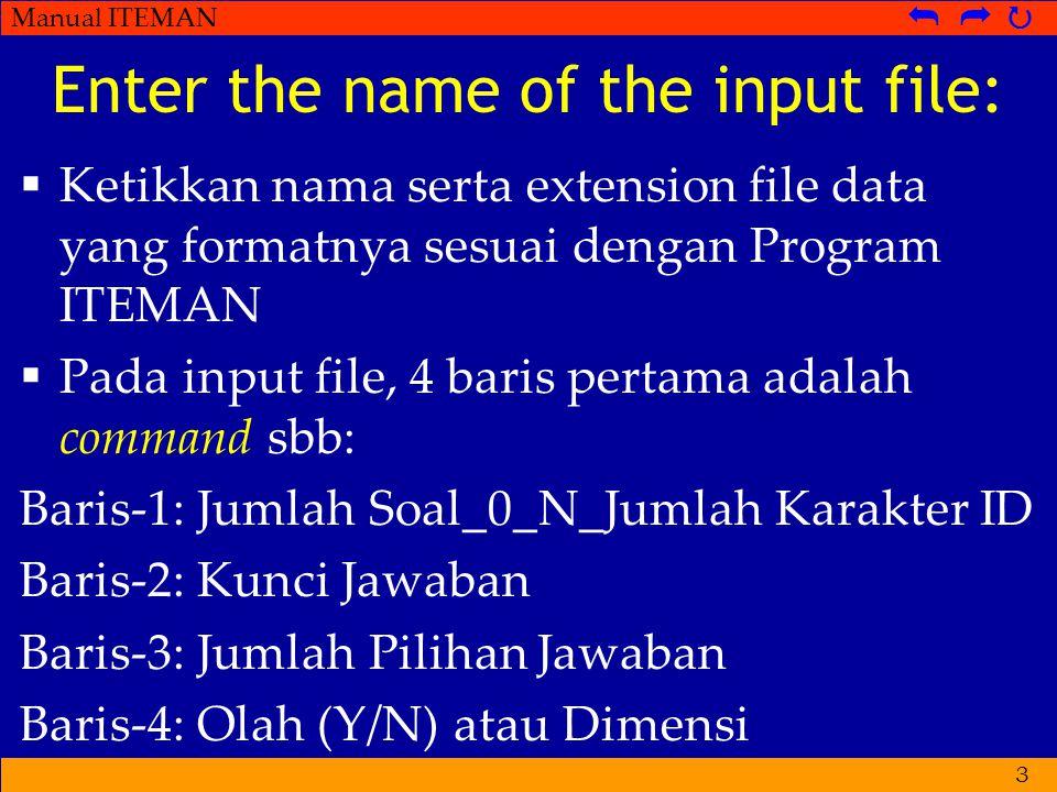Manual ITEMAN   MEMBUAT INPUT FILE  Input file yang dibutuhkan program ITEMAN adalah dalam format ASCII (misal Notepad)  Lebih mudah data dientrikan dalam bentuk MS Excel dengan baris  subjek, kolom  item  Lebih mudah kunci jawaban ikut dimasukkan dalam entri data 4
