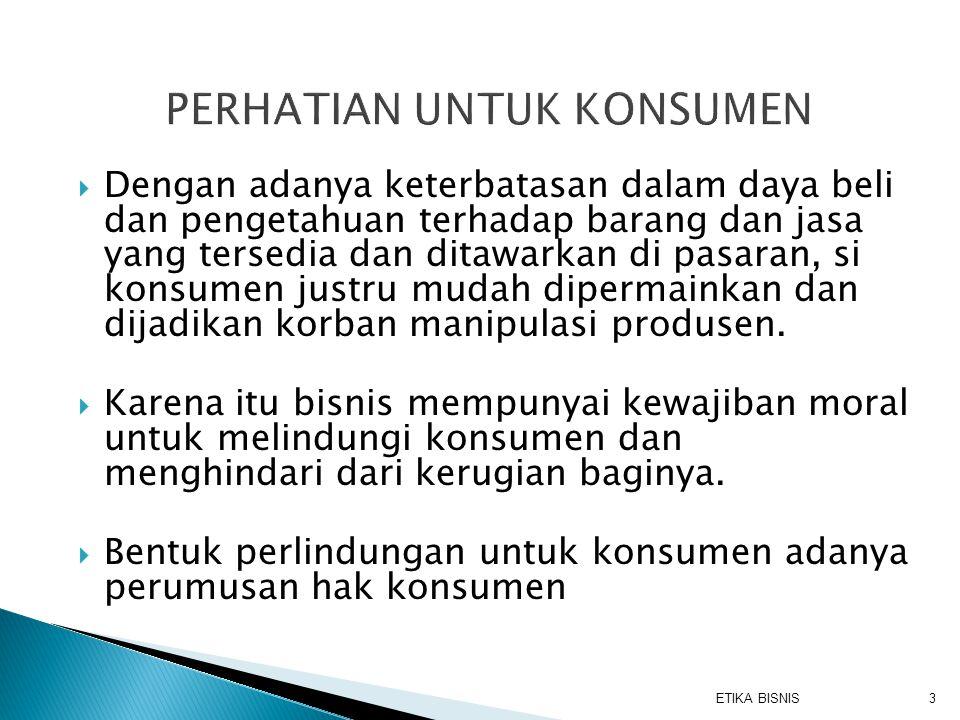  Hak atas keamanan  Hak atas informasi  Hak untuk memilih  Hak untuk didengarkan  Hak lingkungan hidup  Hak konsumen atas pendidikan ETIKA BISNIS4