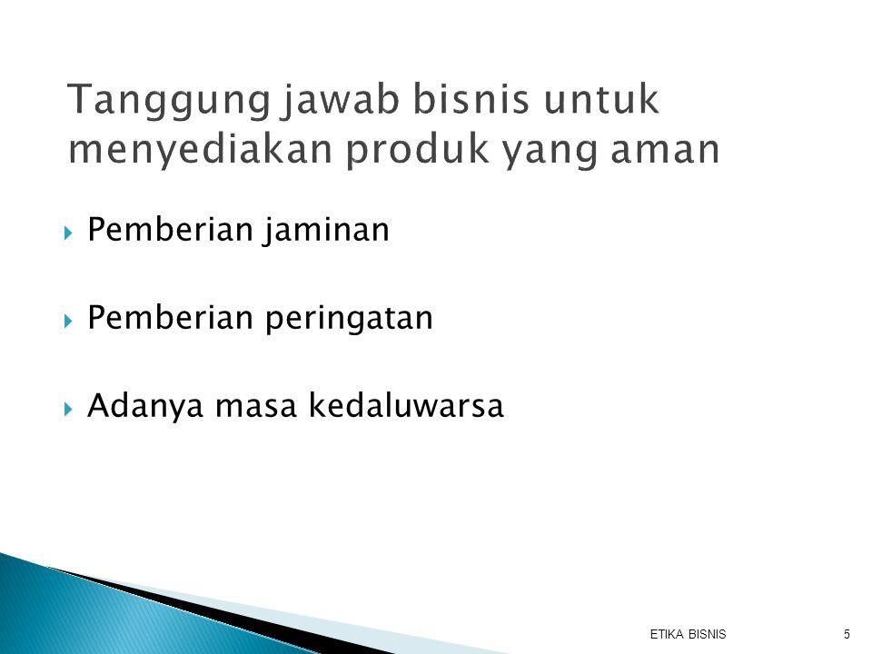  Pemberian jaminan  Pemberian peringatan  Adanya masa kedaluwarsa ETIKA BISNIS5
