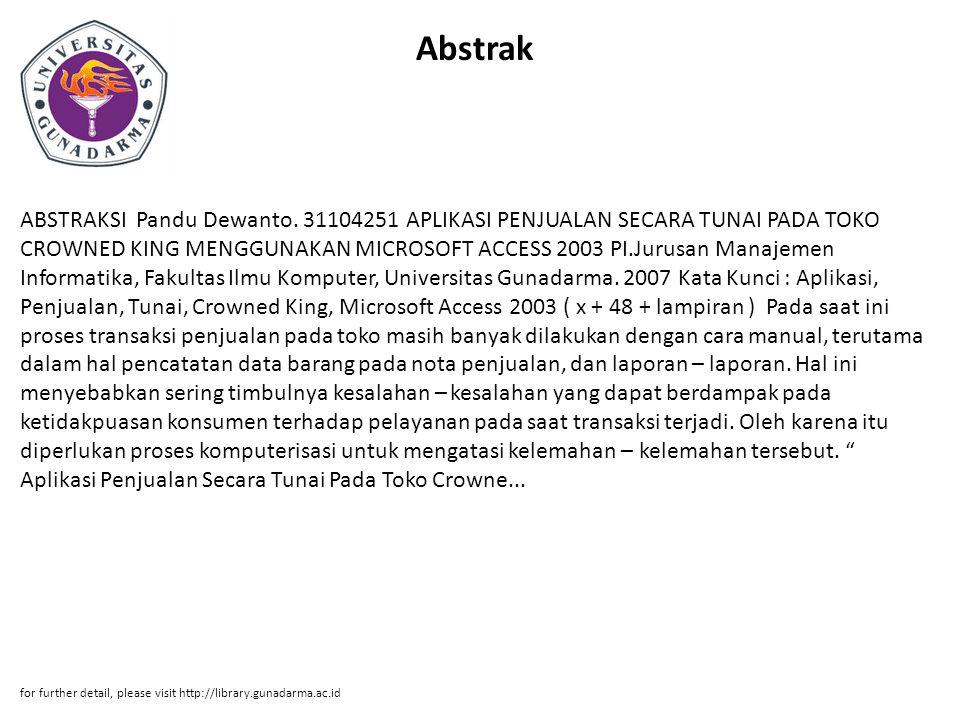 Abstrak ABSTRAKSI Pandu Dewanto. 31104251 APLIKASI PENJUALAN SECARA TUNAI PADA TOKO CROWNED KING MENGGUNAKAN MICROSOFT ACCESS 2003 PI.Jurusan Manajeme