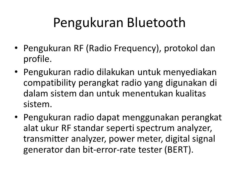 Pengukuran Bluetooth Pengukuran RF (Radio Frequency), protokol dan profile.