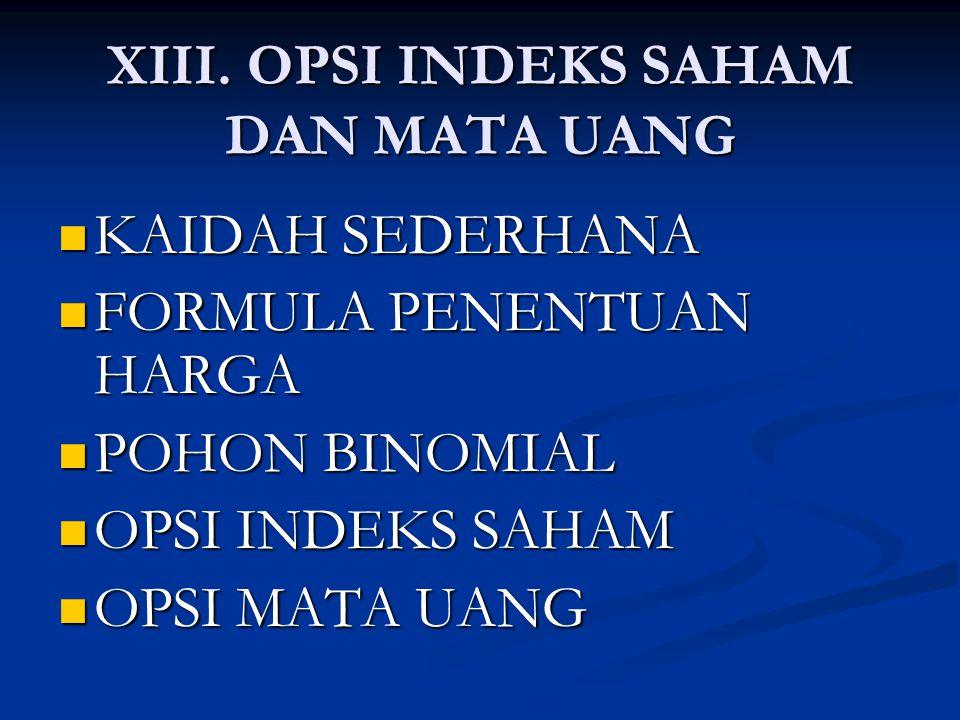 OPSI INDEKS SAHAM (3) Dalam penilaian opsi indeks saham, S 0 = nilai indeks,  = gejolak atas indeks, q = yield dividen tahunan rata-rata atas indeks selama berlakunya opsi.