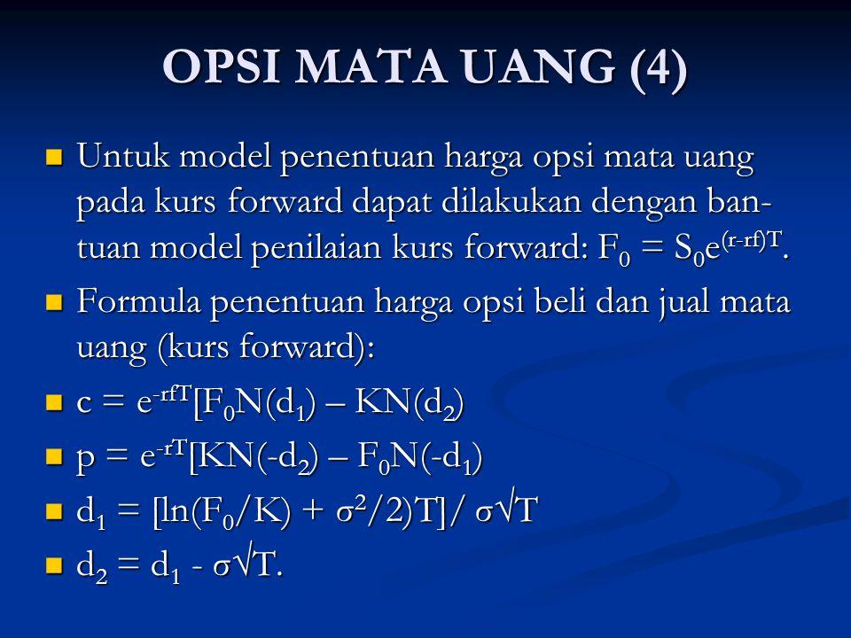 OPSI MATA UANG (4) Untuk model penentuan harga opsi mata uang pada kurs forward dapat dilakukan dengan ban- tuan model penilaian kurs forward: F 0 = S