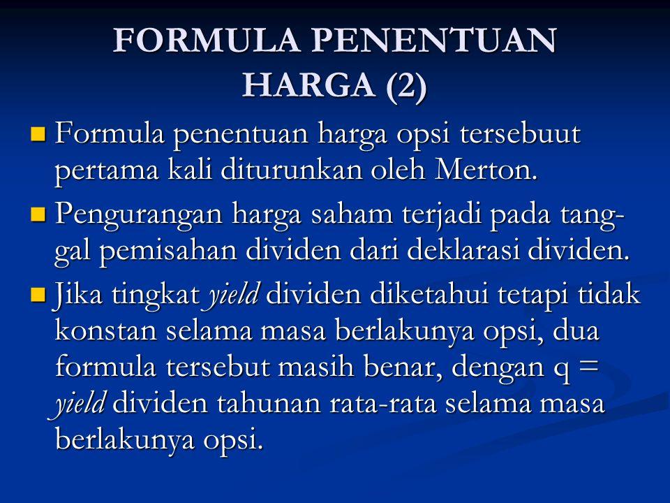 FORMULA PENENTUAN HARGA (2) Formula penentuan harga opsi tersebuut pertama kali diturunkan oleh Merton. Formula penentuan harga opsi tersebuut pertama