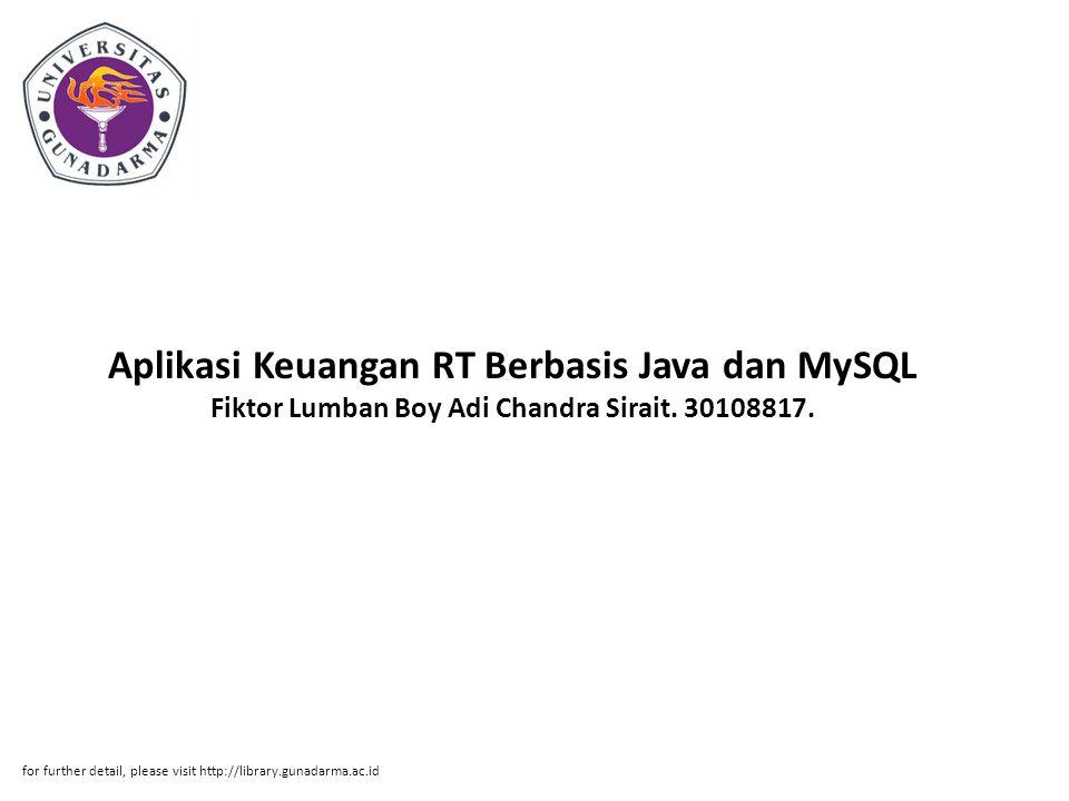 Aplikasi Keuangan RT Berbasis Java dan MySQL Fiktor Lumban Boy Adi Chandra Sirait. 30108817. for further detail, please visit http://library.gunadarma