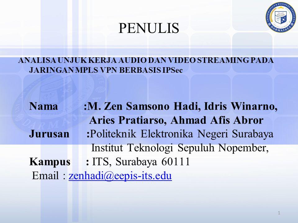 PENULIS ANALISA UNJUK KERJA AUDIO DAN VIDEO STREAMING PADA JARINGAN MPLS VPN BERBASIS IPSec Nama :M. Zen Samsono Hadi, Idris Winarno, Aries Pratiarso,
