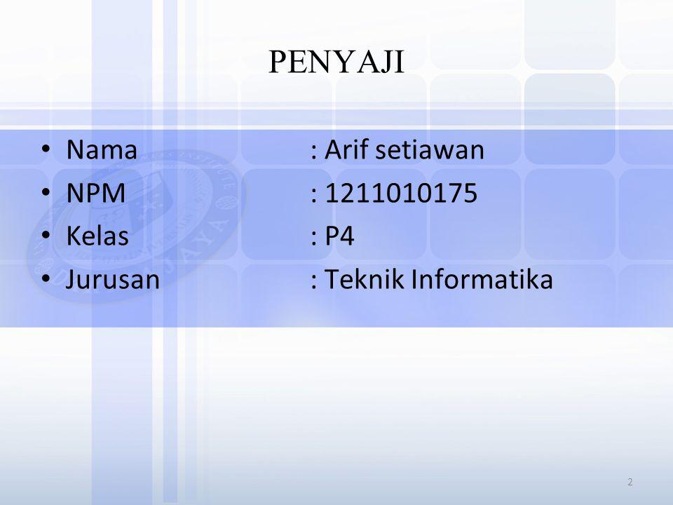 PENYAJI Nama: Arif setiawan NPM: 1211010175 Kelas: P4 Jurusan: Teknik Informatika 2