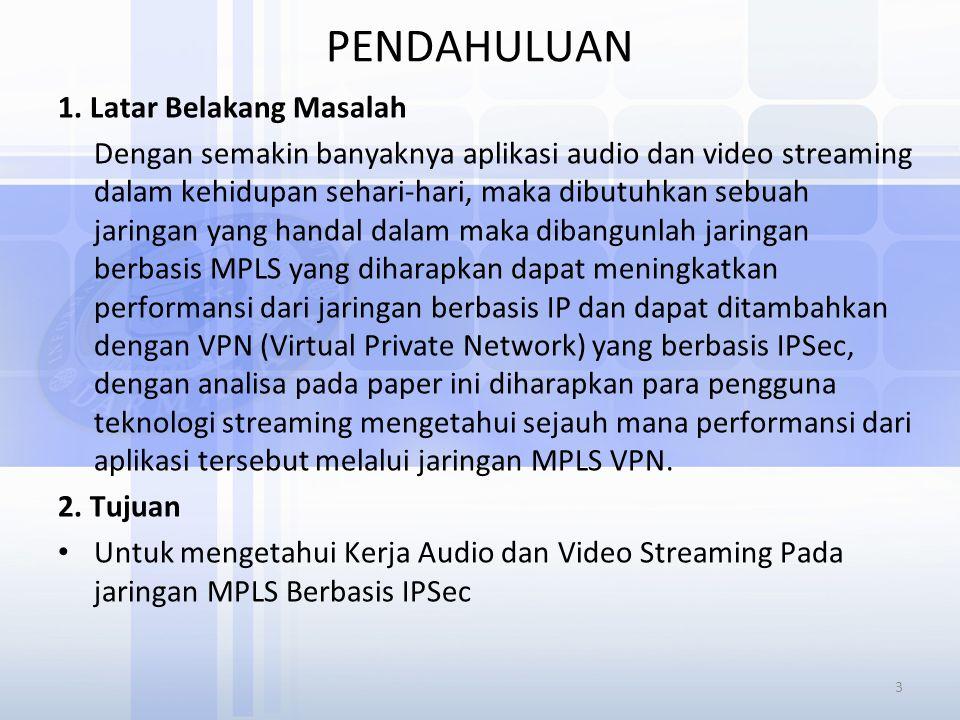 PENDAHULUAN 1. Latar Belakang Masalah Dengan semakin banyaknya aplikasi audio dan video streaming dalam kehidupan sehari-hari, maka dibutuhkan sebuah
