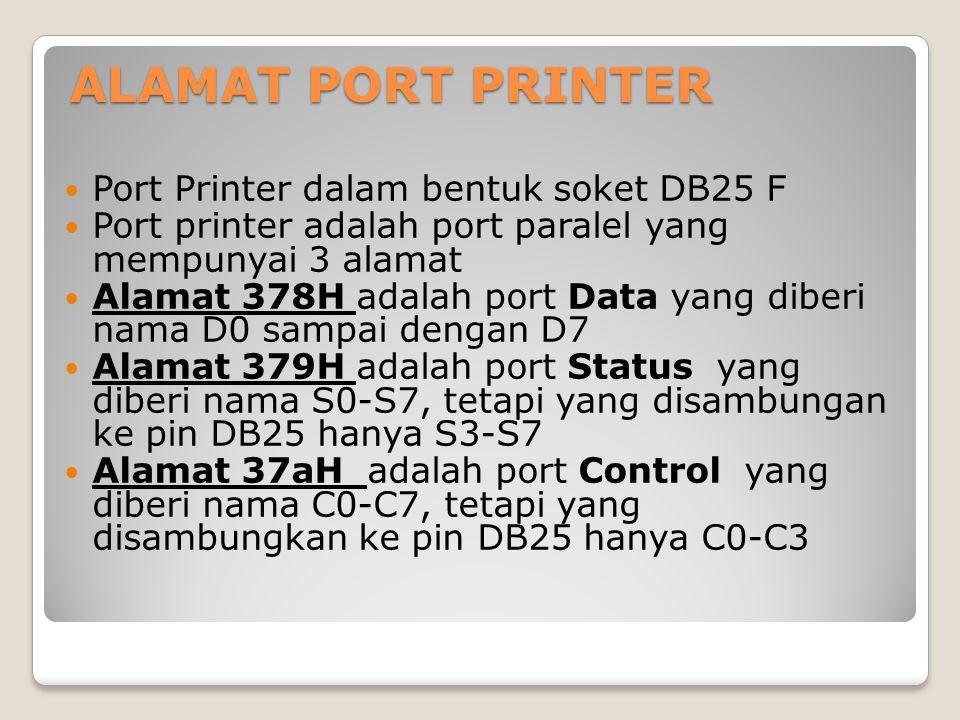ALAMAT PORT PRINTER Port Printer dalam bentuk soket DB25 F Port printer adalah port paralel yang mempunyai 3 alamat Alamat 378H adalah port Data yang