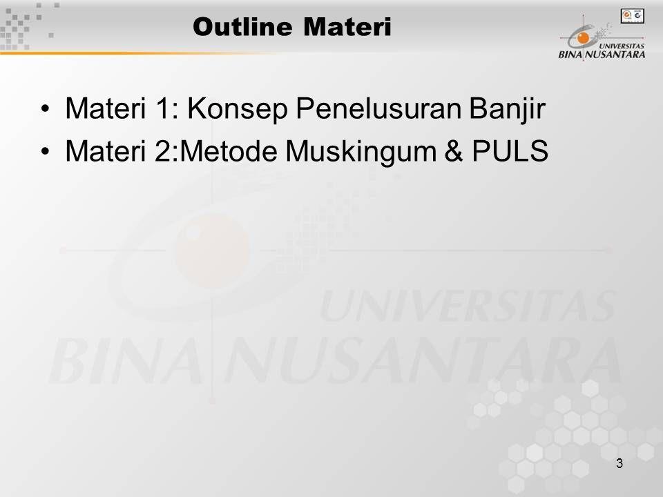 3 Outline Materi Materi 1: Konsep Penelusuran Banjir Materi 2:Metode Muskingum & PULS