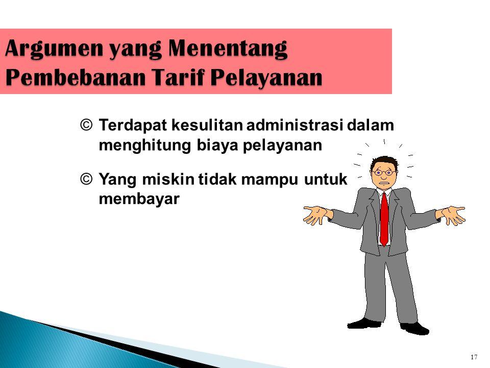 16 Alasan Pembebanan Tarif Pelayanan  Tidak adil bila membebankan biaya atas suatu jasa kepada semua masyarakat melalui pajak, sementara mereka tidak