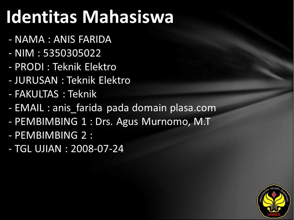 Identitas Mahasiswa - NAMA : ANIS FARIDA - NIM : 5350305022 - PRODI : Teknik Elektro - JURUSAN : Teknik Elektro - FAKULTAS : Teknik - EMAIL : anis_far