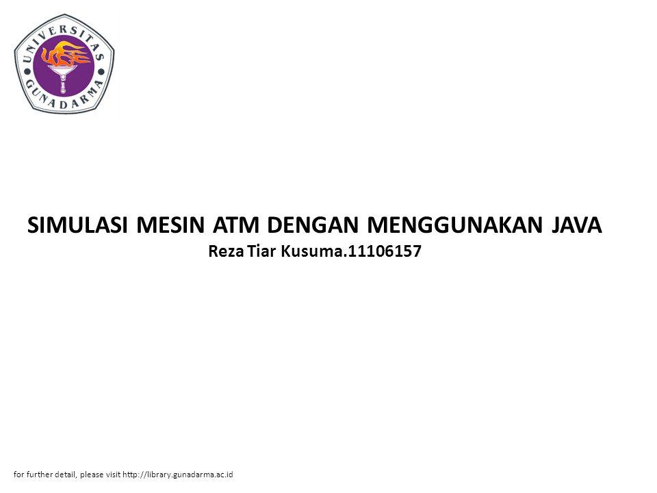 Abstrak ABSTRAK Reza Tiar Kusuma.11106157 SIMULASI MESIN ATM DENGAN MENGGUNAKAN JAVA PI.