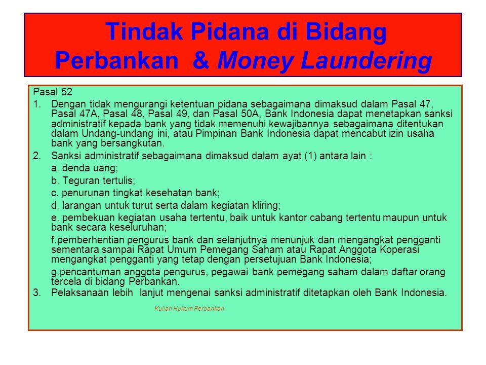 Tindak Pidana di Bidang Perbankan & Money Laundering Pasal 52 1.Dengan tidak mengurangi ketentuan pidana sebagaimana dimaksud dalam Pasal 47, Pasal 47