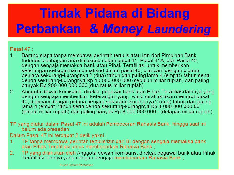 Tindak Pidana di Bidang Perbankan & Money Laundering Pasal 47 : 1.Barang siapa tanpa membawa perintah tertulis atau izin dari Pimpinan Bank Indonesia