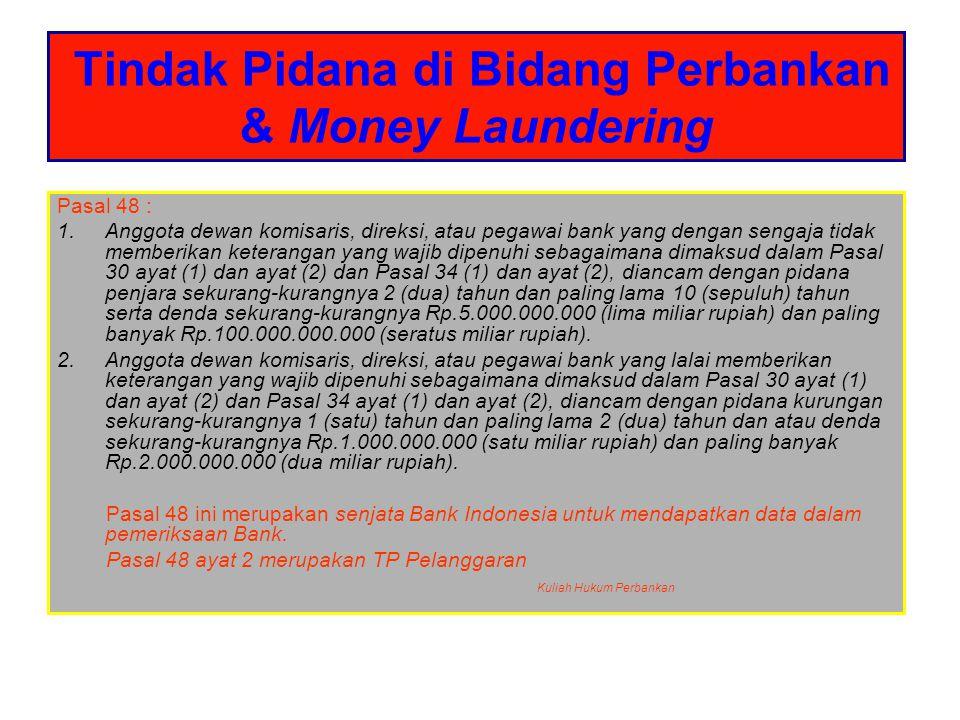 Tindak Pidana di Bidang Perbankan & Money Laundering Pasal 48 : 1.Anggota dewan komisaris, direksi, atau pegawai bank yang dengan sengaja tidak member