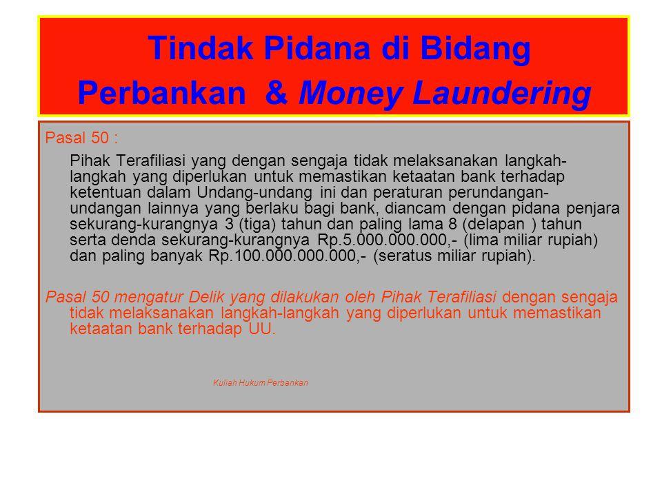 Tindak Pidana di Bidang Perbankan & Money Laundering Pasal 50 : Pihak Terafiliasi yang dengan sengaja tidak melaksanakan langkah- langkah yang diperlu