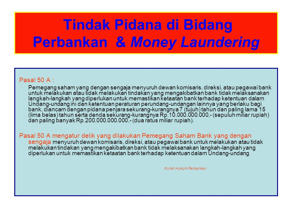 Tindak Pidana di Bidang Perbankan & Money Laundering Pasal 50 A : Pemegang saham yang dengan sengaja menyuruh dewan komisaris, direksi, atau pegawai b