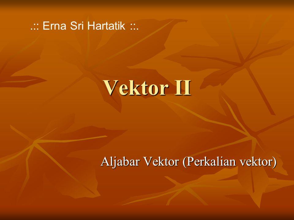 Vektor II Aljabar Vektor (Perkalian vektor).:: Erna Sri Hartatik ::.