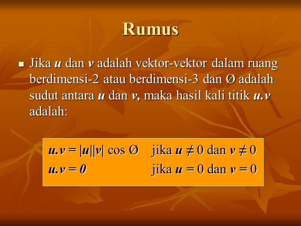 Rumus Jika u dan v adalah vektor-vektor dalam ruang berdimensi-2 atau berdimensi-3 dan Ø adalah sudut antara u dan v, maka hasil kali titik u.v adalah: Jika u dan v adalah vektor-vektor dalam ruang berdimensi-2 atau berdimensi-3 dan Ø adalah sudut antara u dan v, maka hasil kali titik u.v adalah: u.v = |u||v| cos Ø jika u ≠ 0 dan v ≠ 0 u.v = 0 jika u = 0 dan v = 0