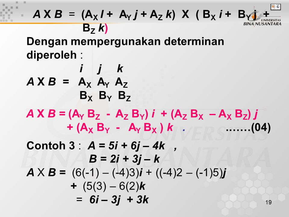 20 Contoh 4 Bila F = - 45 i +70 j + 25 k dan G = 4 i - 3 j + 2 k, Carilah a).