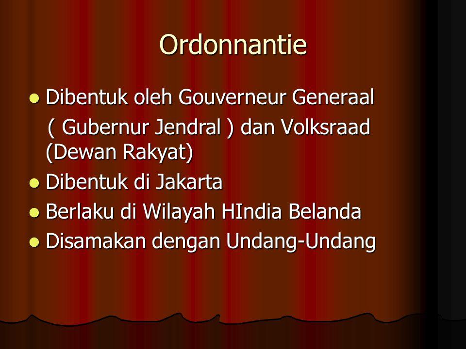 Ordonnantie Dibentuk oleh Gouverneur Generaal Dibentuk oleh Gouverneur Generaal ( Gubernur Jendral ) dan Volksraad (Dewan Rakyat) ( Gubernur Jendral )