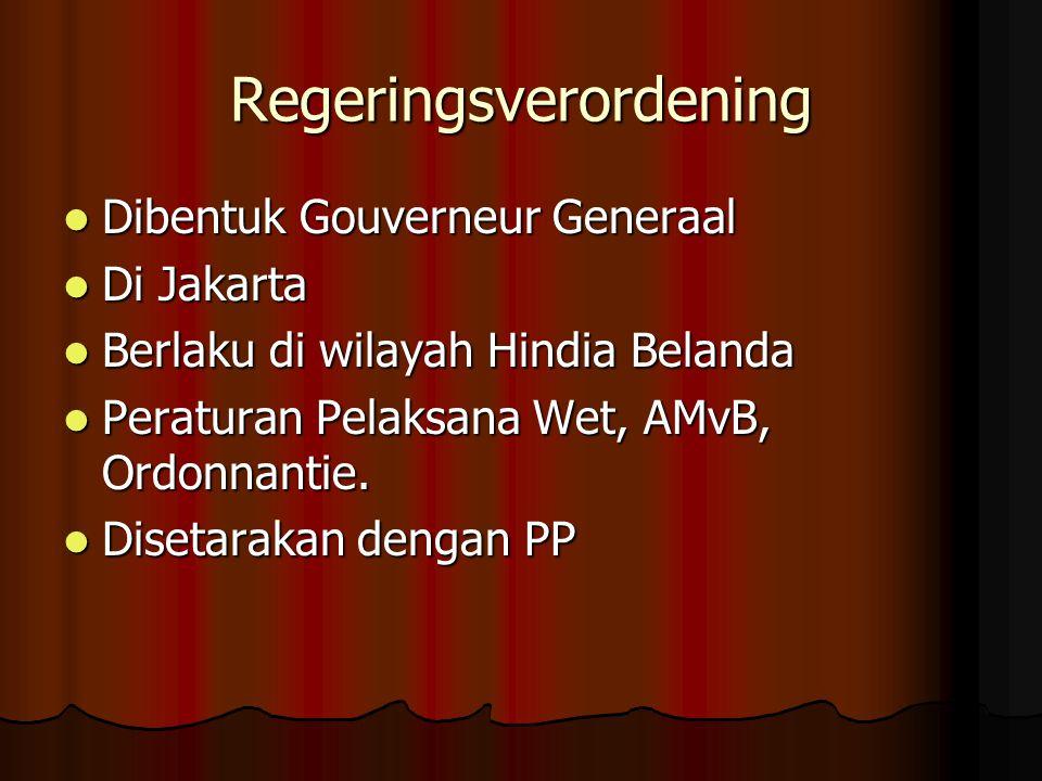 Regeringsverordening Dibentuk Gouverneur Generaal Dibentuk Gouverneur Generaal Di Jakarta Di Jakarta Berlaku di wilayah Hindia Belanda Berlaku di wila