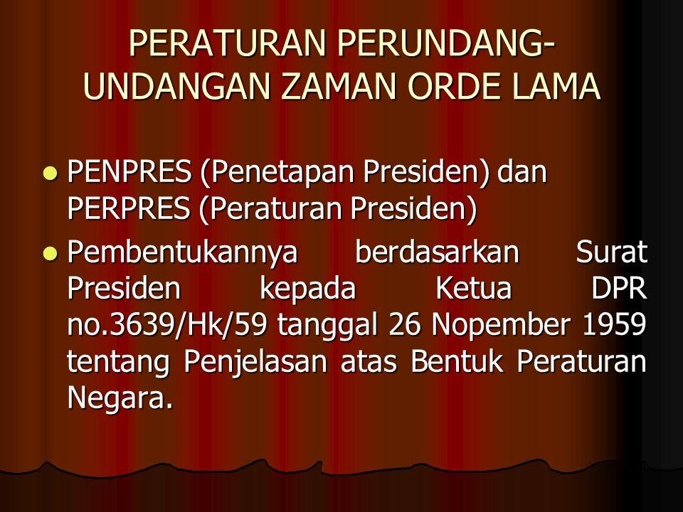 PERATURAN PERUNDANG- UNDANGAN ZAMAN ORDE LAMA PENPRES (Penetapan Presiden) dan PERPRES (Peraturan Presiden) PENPRES (Penetapan Presiden) dan PERPRES (