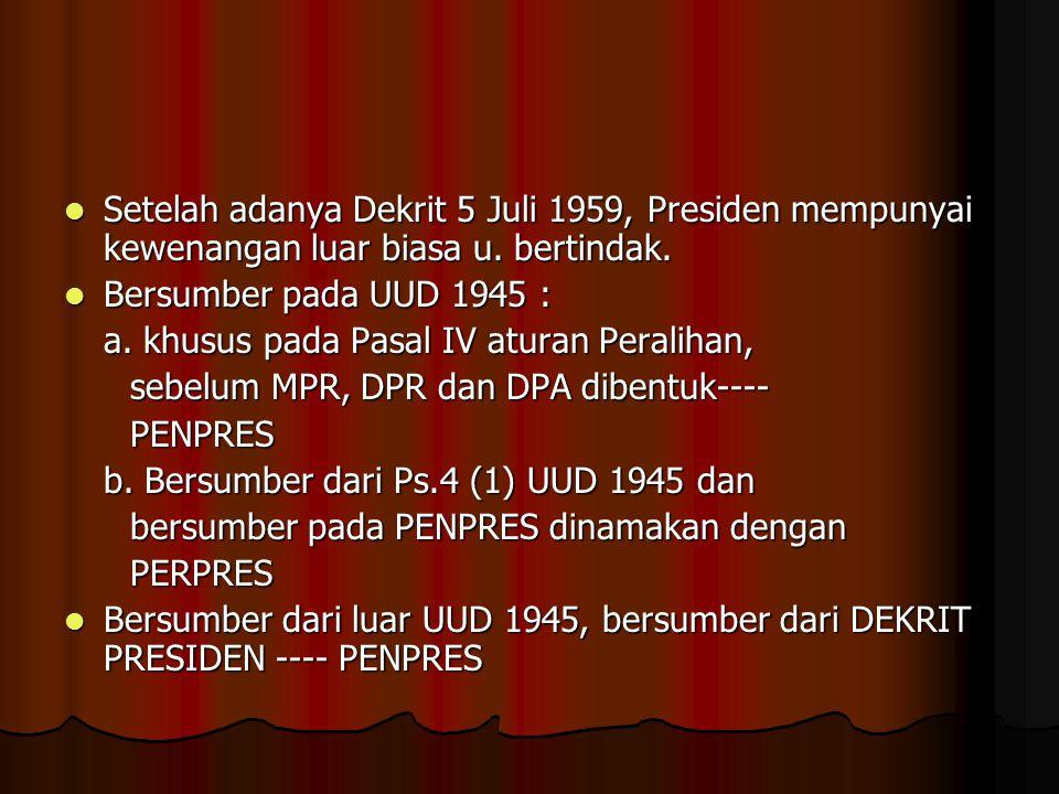 Setelah adanya Dekrit 5 Juli 1959, Presiden mempunyai kewenangan luar biasa u. bertindak. Setelah adanya Dekrit 5 Juli 1959, Presiden mempunyai kewena