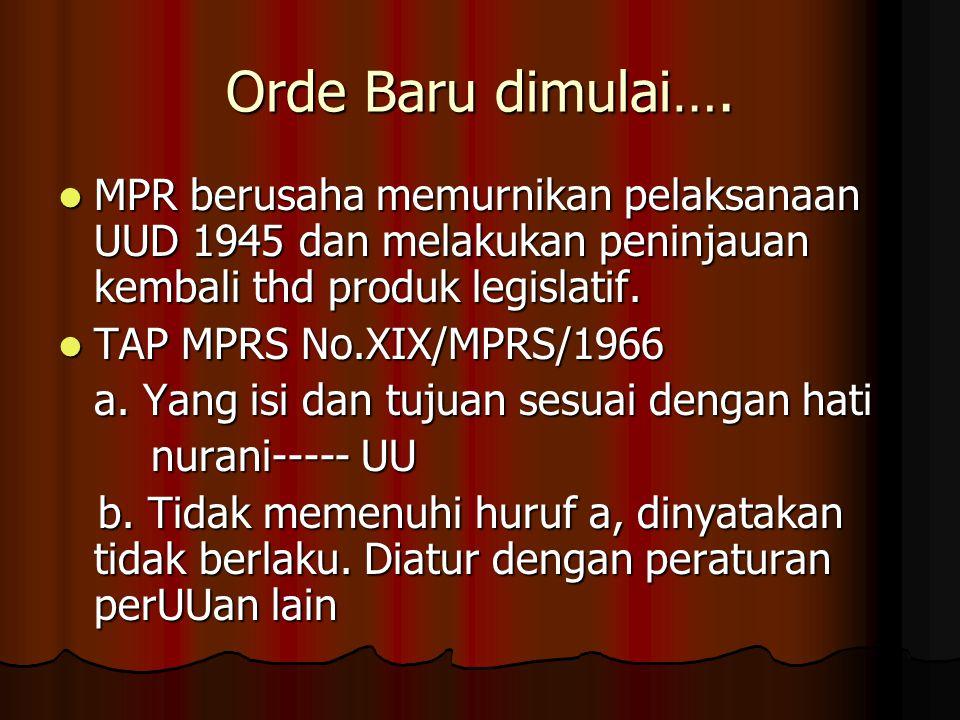 Orde Baru dimulai…. MPR berusaha memurnikan pelaksanaan UUD 1945 dan melakukan peninjauan kembali thd produk legislatif. MPR berusaha memurnikan pelak