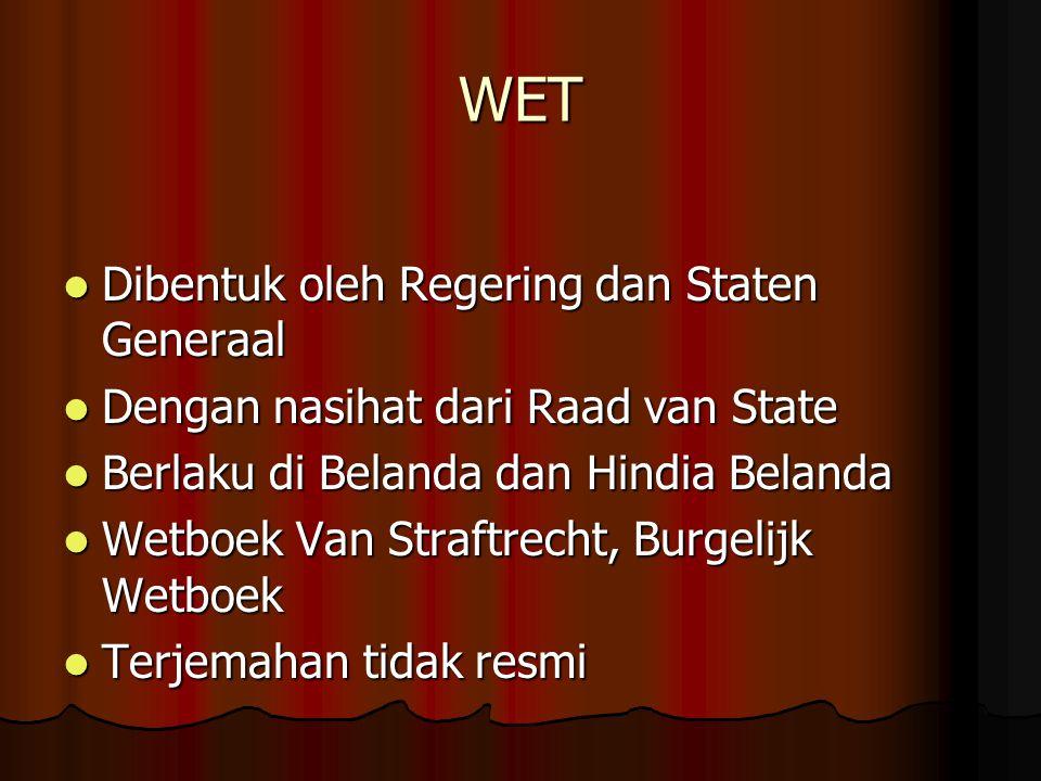 WET Kitab Wet tentang Hukum Pidana, Kitab Wet tentang Hukum Perdata Kitab Wet tentang Hukum Pidana, Kitab Wet tentang Hukum Perdata Disamakan dengan UU Disamakan dengan UU Bila perubahan .