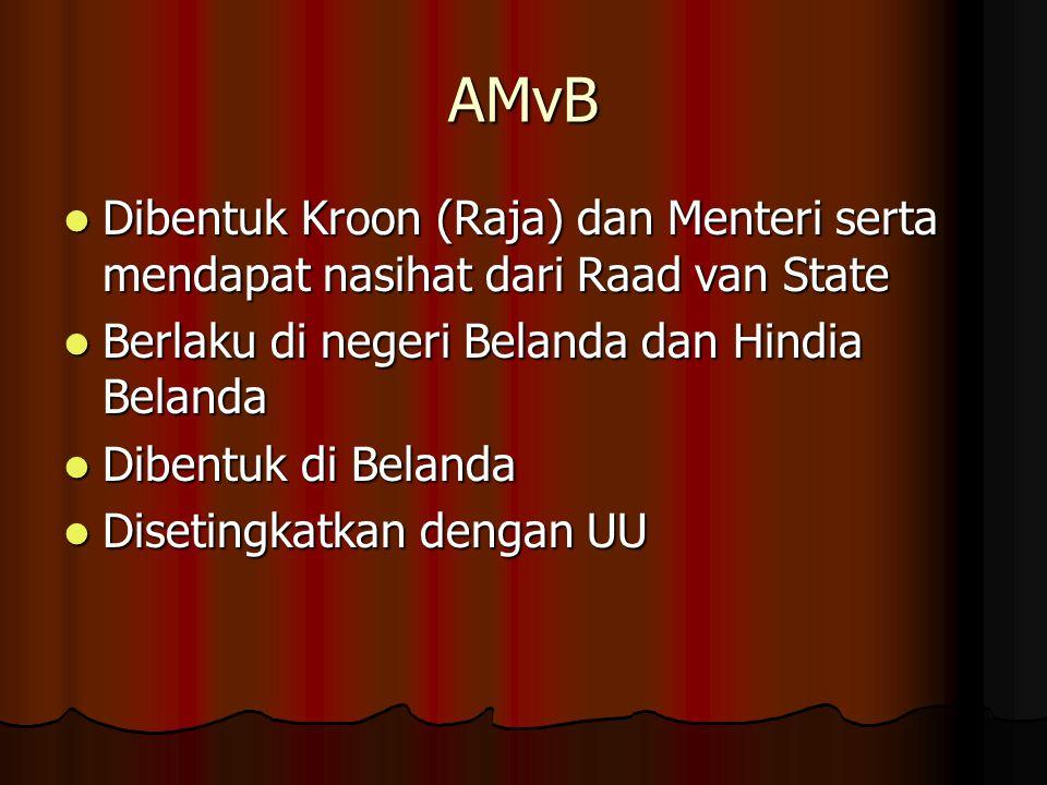 AMvB Dibentuk Kroon (Raja) dan Menteri serta mendapat nasihat dari Raad van State Dibentuk Kroon (Raja) dan Menteri serta mendapat nasihat dari Raad v