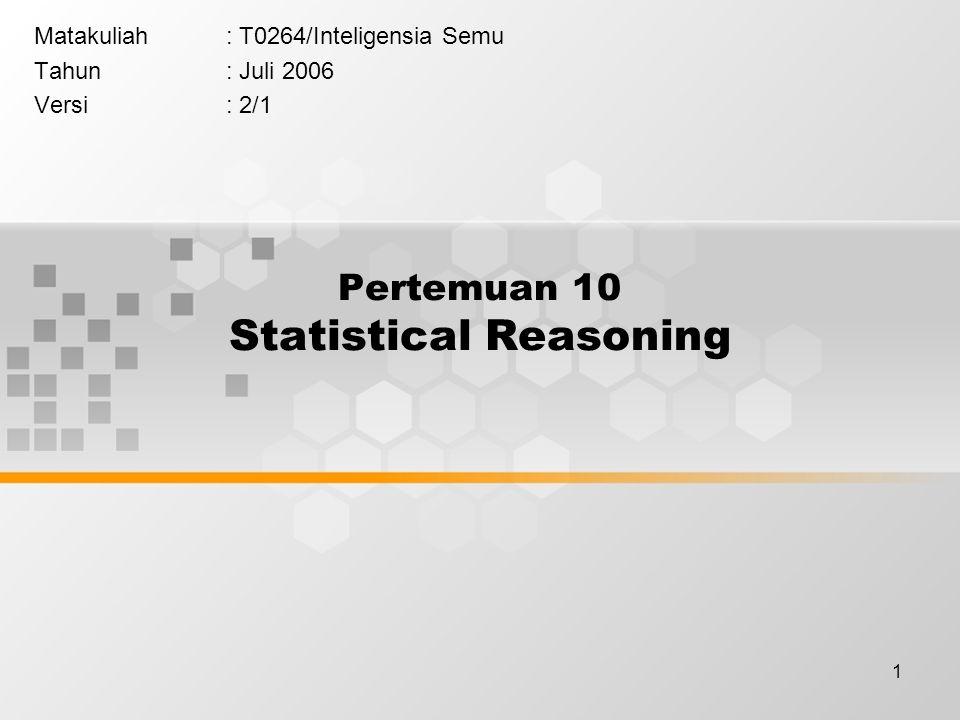 1 Pertemuan 10 Statistical Reasoning Matakuliah: T0264/Inteligensia Semu Tahun: Juli 2006 Versi: 2/1