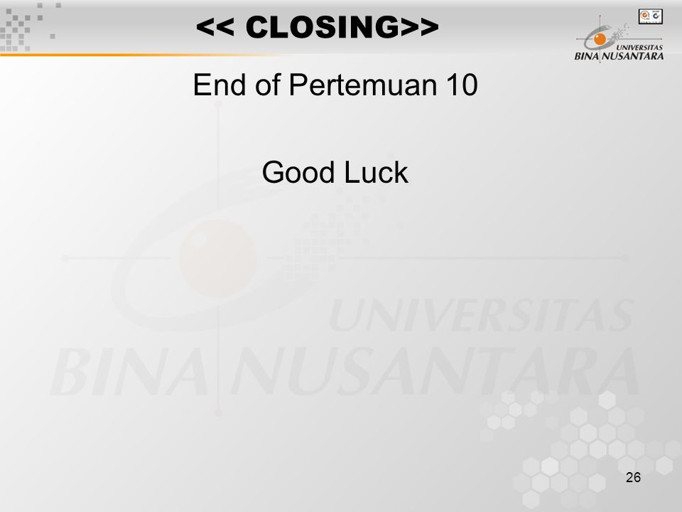 26 > End of Pertemuan 10 Good Luck