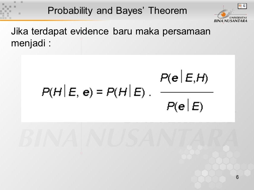 6 Probability and Bayes' Theorem Jika terdapat evidence baru maka persamaan menjadi :