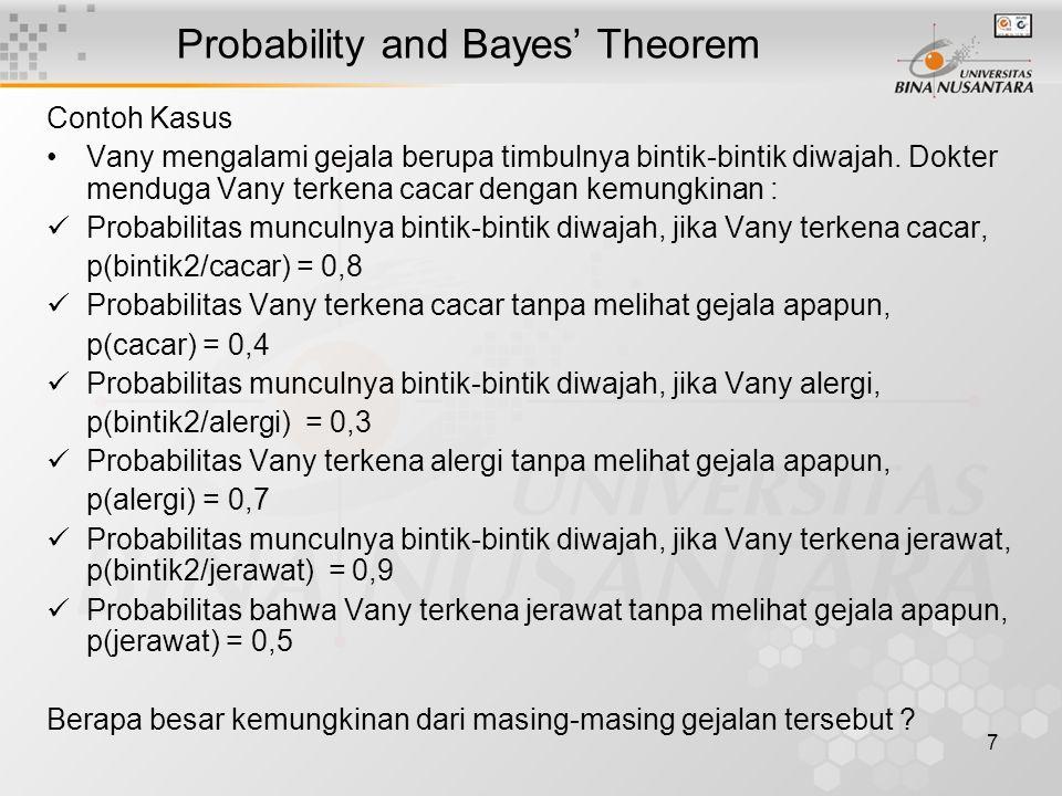 7 Probability and Bayes' Theorem Contoh Kasus Vany mengalami gejala berupa timbulnya bintik-bintik diwajah.