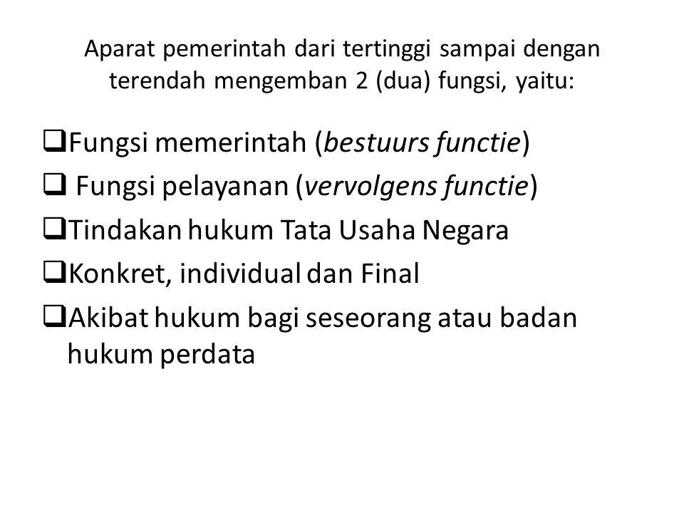 Aparat pemerintah dari tertinggi sampai dengan terendah mengemban 2 (dua) fungsi, yaitu:  Fungsi memerintah (bestuurs functie)  Fungsi pelayanan (ve