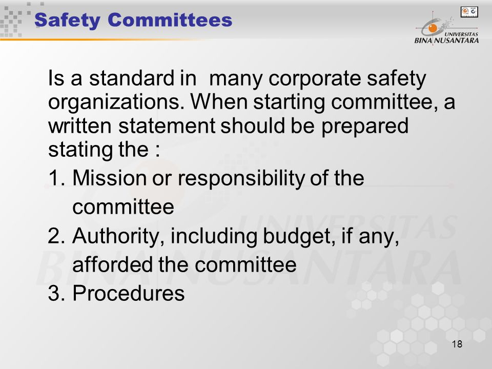 18 Safety Committees Is a standard in many corporate safety organizations. When starting committee, a written statement should be prepared stating the