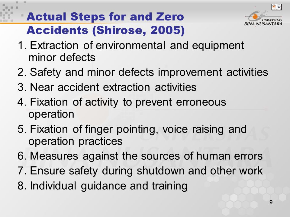 9 Actual Steps for and Zero Accidents (Shirose, 2005) 1. Extraction of environmental and equipment minor defects 2. Safety and minor defects improveme