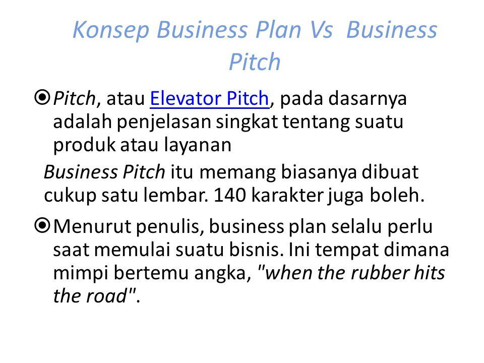 Konsep Business Plan Vs Business Pitch  Pitch, atau Elevator Pitch, pada dasarnya adalah penjelasan singkat tentang suatu produk atau layananElevator