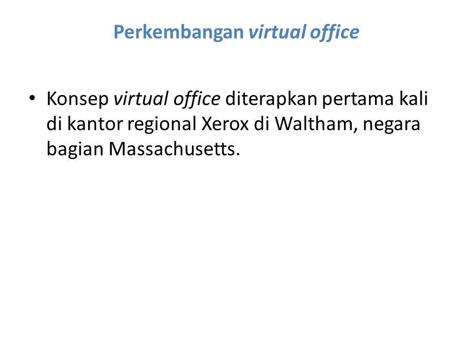 Perkembangan virtual office Konsep virtual office diterapkan pertama kali di kantor regional Xerox di Waltham, negara bagian Massachusetts.