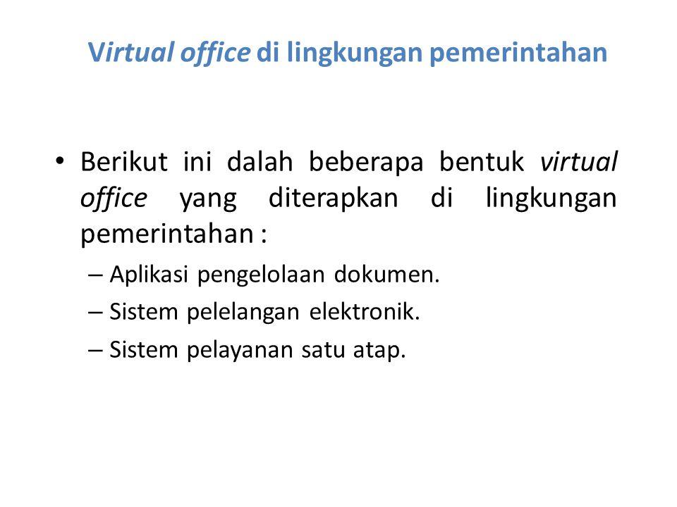 Virtual office di lingkungan pemerintahan Berikut ini dalah beberapa bentuk virtual office yang diterapkan di lingkungan pemerintahan : – Aplikasi pen