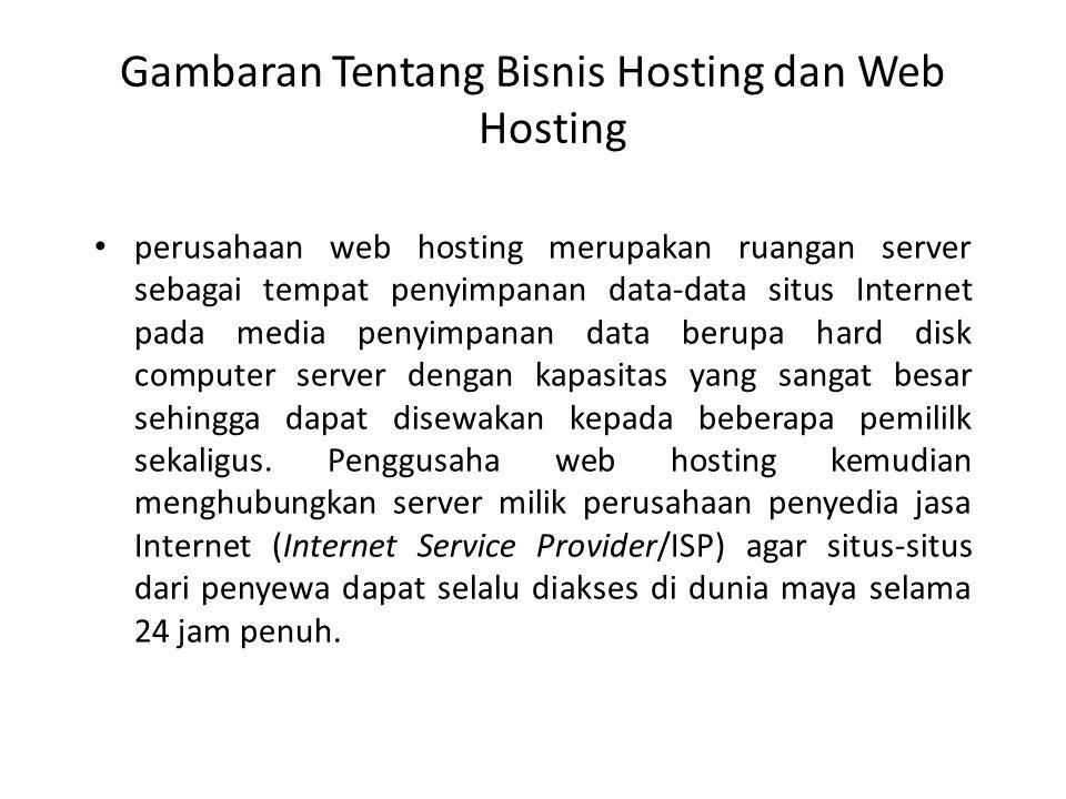 Gambaran Tentang Bisnis Hosting dan Web Hosting perusahaan web hosting merupakan ruangan server sebagai tempat penyimpanan data-data situs Internet pa