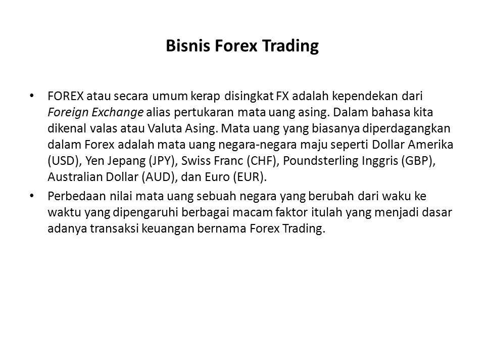 Bisnis Forex Trading FOREX atau secara umum kerap disingkat FX adalah kependekan dari Foreign Exchange alias pertukaran mata uang asing. Dalam bahasa
